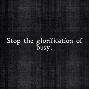 Stop Glorifying Busy: The Busyness Detox