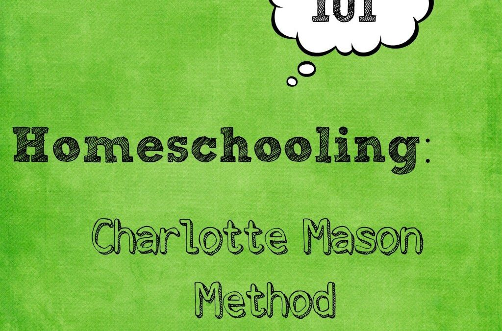 Homeschooling 101: The Charlotte Mason Philosophy