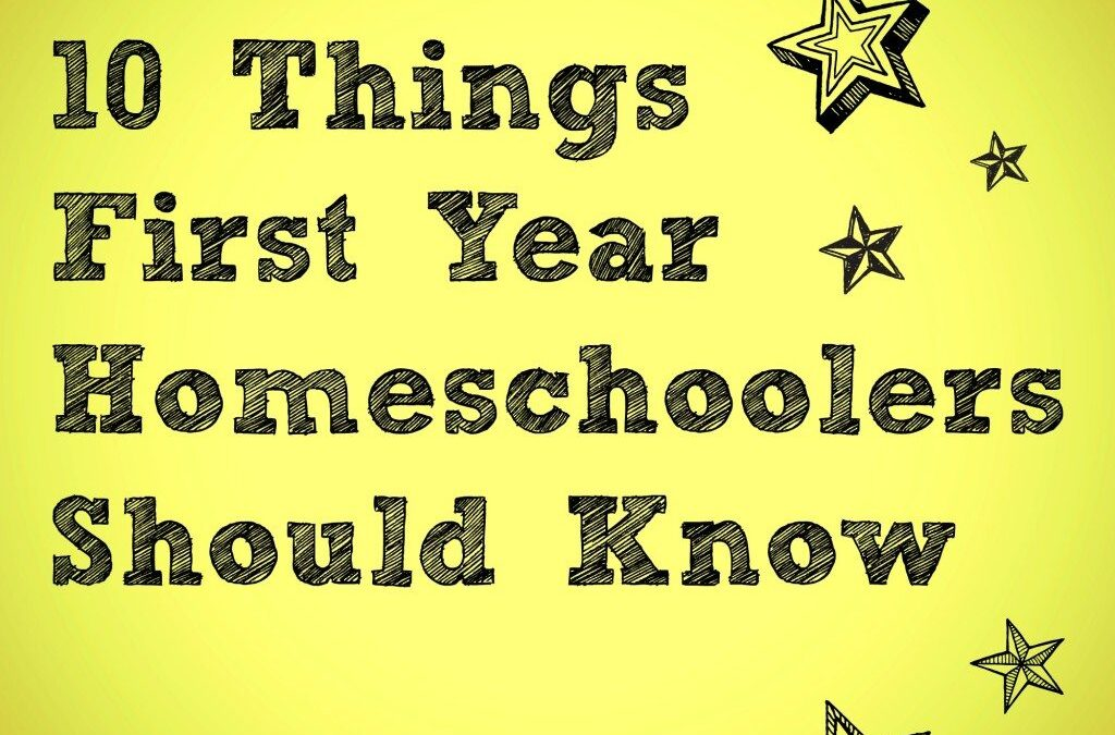 Ten Things First Year Homeschoolers Should Know